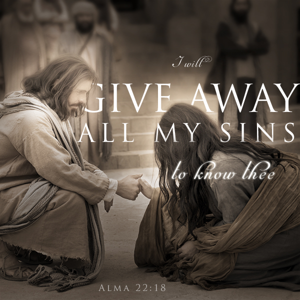 I will give away all my sins to know thee - Alma 22:18 Mormon Quote