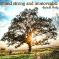Stand strong and immovable