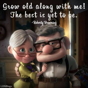 Grow old along with me--the best is yet to be