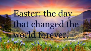 Easter changed the world