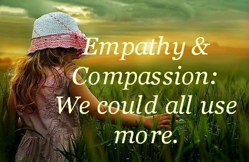 Empathy and Compassion: We Could All Use More!