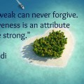 Forgiveness is an attribute of the strong