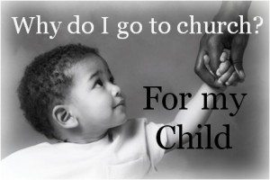 Why do I go to Church? For my child.