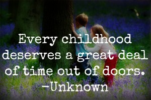 Every childhood deserves time outdoors.