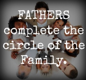 Fathers complete the circle of the family.