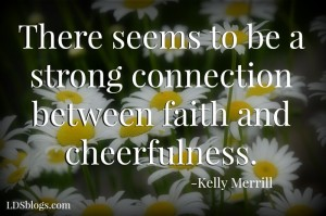 There seems to be a strong connection between faith and cheerfulness.
