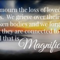 We forget that those who die are connected to souls that are magnificent.