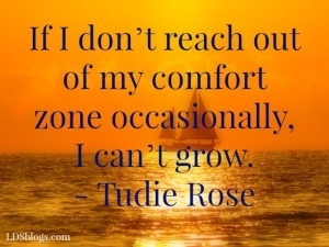 If I don't reach out of my comfort zone I can't grow.