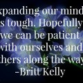 Expanding our minds is tough. Hopefully we can be patient with ourselves and others along the way.