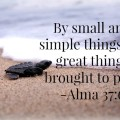 by small and simple things are great things brought to pass.