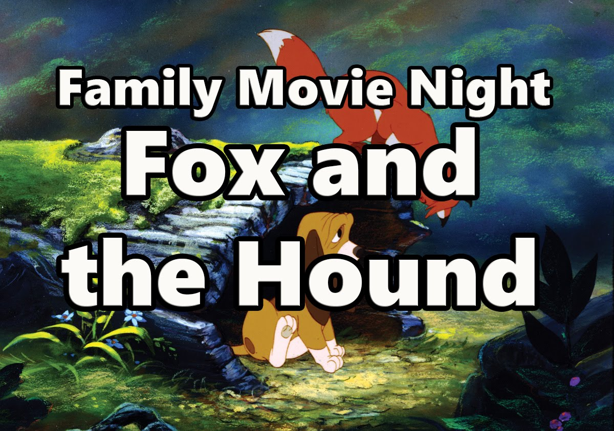 Family Movie Night: Fox and the Hound